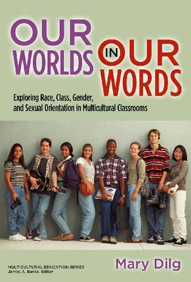 Our World in Our Words: Exploring Race, Class, Gender and Sexual Orientation in Multicultural Classrooms