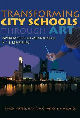 Transforming City Schools Through Arts: Approaches to Meaningful K-12 Learning