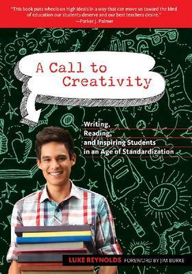 A Call to Creativity: Writing, Reading and Inspiring Students in an Age of Standardization