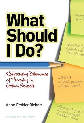 What Should I Do?: Confronting Dilemmas of Teaching in Urban Schools