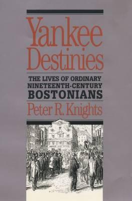 Yankee Destinies: The Lives of Ordinary Nineteenth-Century Bostonians