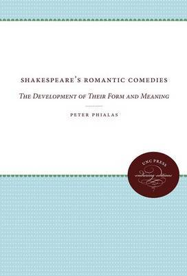 Shakespeare's Romantic Comedies: The Development of Their Form and Meaning