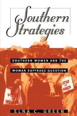 Southern Strategies: Southern Women and the Woman Suffrage Question