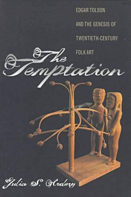 The Temptation: Edgar Tolson and the Genesis of Twentieth-Century Folk Art