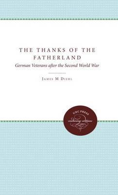 The Thanks of the Fatherland: German Veterans After the Second World War
