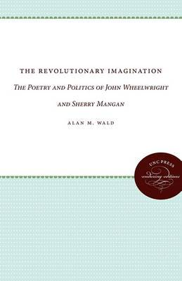 The Revolutionary Imagination: The Poetry and Politics of John Wheelwright and Sherry Mangan