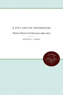 A City and Its Universities: Public Policy in Chicago, 1892-1919