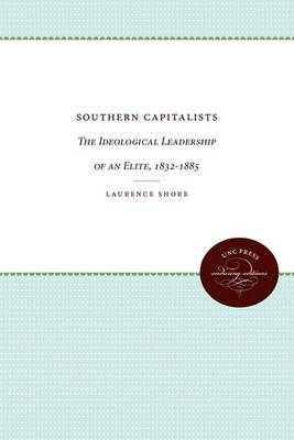Southern Capitalists: The Ideological Leadership of an Elite, 1832-1885