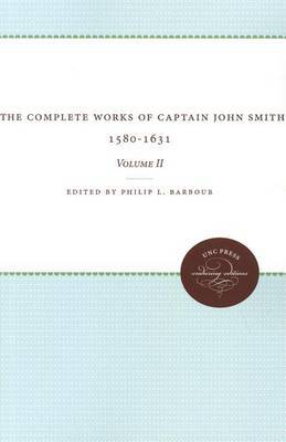 The Complete Works of Captain John Smith, 1580-1631: Volume II