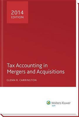 Tax Accounting in Mergers and Acquisitions, 2014 Edition