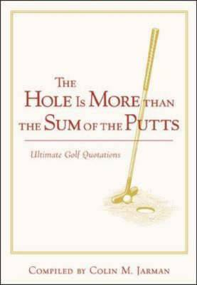 The Hole is More Than the Sum of the Putts: Ultimate Golf Quotations