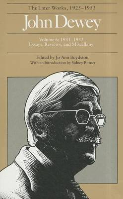 The The Collected Works of John Dewey: Volume 6: The Collected Works of John Dewey v. 6; 1931-1932, Essays, Reviews, and Miscellany 1931-1932, Essays, Reviews, and Miscellany
