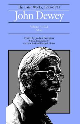 The The Collected Works of John Dewey: Volume 7: The Collected Works of John Dewey v. 7; 1932, Ethics 1932, Ethics