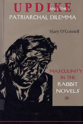 Updike and the Patriarchal Dilemma: Masculinity in the Rabbit Novels