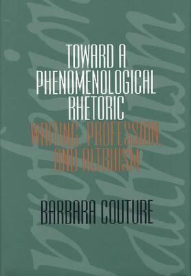 Toward a Phenomenological Rhetoric: Writing, Profession and Altruism