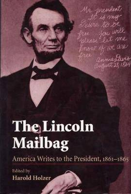The Lincoln Mailbag: America Writes to the President, 1861-65