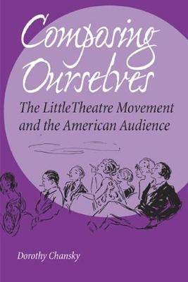 Composing Ourselves: The Little Theatre Movement and the American Audience