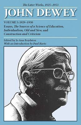 The Later Works of John Dewey, Volume 5, 1925 - 1953: 1929-1930, Essays, The Sources of a Science of Education, Individualism, Old and New, and Construct