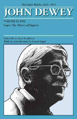 The Later Works of John Dewey: 1938, Logic: The Theory of Inquiry: Volume 12: 1925 - 1953