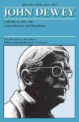 The Collected Works of John Dewey: The Later Works, 1925-1953: Volume 14: 1939-1941, Essays, Reviews, and Miscellany