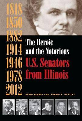 The Heroic and the Notorious: U.S. Senators from Illinois