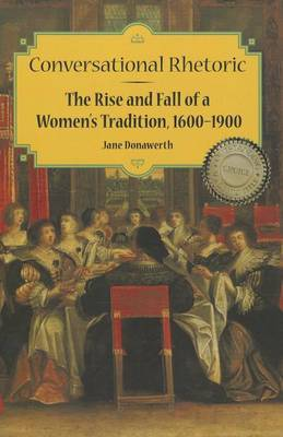 Conversational Rhetoric: The Rise and Fall of a Women's Tradition, 1600-1900