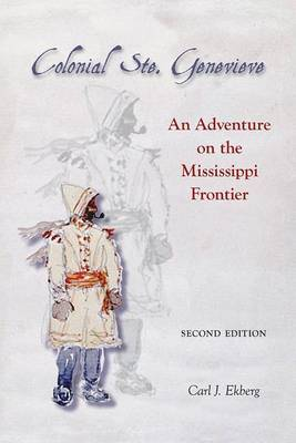 Colonial Ste. Genevieve: An Adventure on the Mississippi Frontier