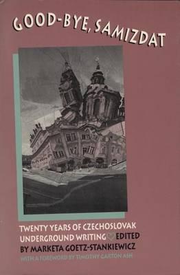 Good-Bye, Samizdat: Twenty Years of Czechoslovak Underground Writing