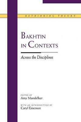Bakhtin in Contexts: Across the Disciplines