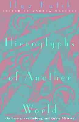 Hieroglyphs of Another World: On Poetry, Swedenborg, and Other Matters