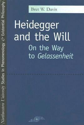 Heidegger and the Will: On the Way to Gelassenheit