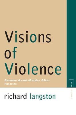 Visions of Violence: German Avant-gardes After Fascism