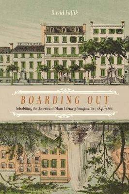 Boarding Out: Inhabiting the American Urban Literary Imagination, 1840-1860