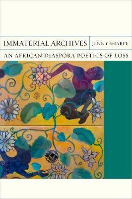 Immaterial Archives: An African Diaspora Poetics of Loss
