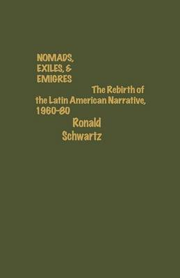 Nomads, Exiles, & Emigres: The Rebirth of Latin American Narrative, 1960-80