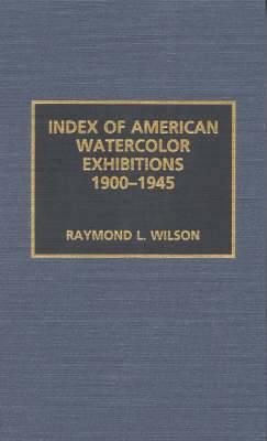 Index of American Watercolor Exhibitions, 1900-1945