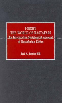 I-Sight: The World of Rastafari: An Interpretive Sociological Account of Rastafarian Ethics