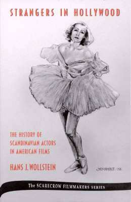 Strangers in Hollywood: The History of Scandinavian Actors in American Films from 1910 to World War II