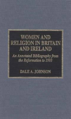 Women and Religion in Britain and Ireland: An Annotated Bibliography from the Reformation to 1993