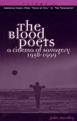 The Blood Poets: A Cinema of Savagery, 1958-1999: v. 1: American Chaos, from  Touch of Evil  to  Brazil