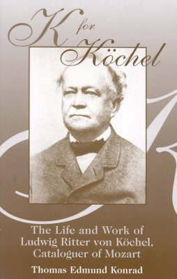 K for Kschel: The Life and Work of Ludwig Ritter Von Kschel, Cataloguer of Mozart