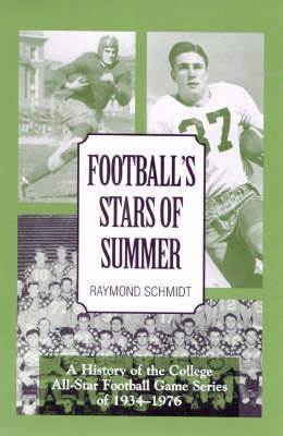 Football's Stars of Summer: A History of the College All Star Football Game Series of 1934-1976