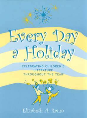 Every Day a Holiday: Celebrating Children's Literature throughout the Year
