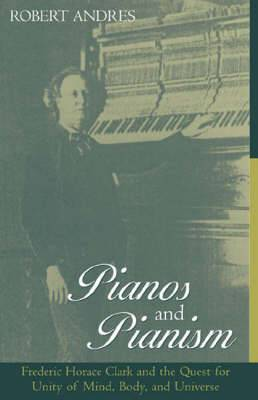 Pianos and Pianism: Frederic Horace Clark and the Quest for Unity of Mind, Body and Universe