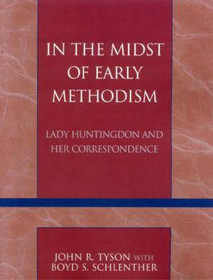 In the Midst of Early Methodism: Lady Huntingdon and Her Correspondence