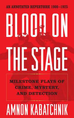 Blood on the Stage: Milestone Plays of Crime, Mystery, and Detection