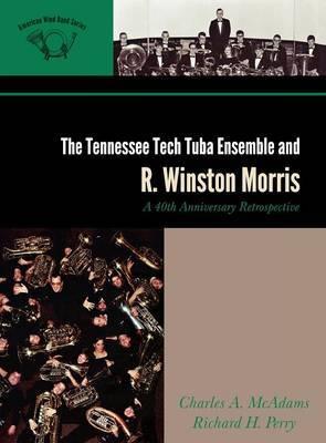 The Tennessee Tech Tuba Ensemble and R. Winston Morris: A 40th Anniversary Retrospective