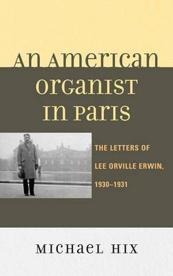 An American Organist in Paris: The Letters of Lee Orville Erwin, 1930-1931