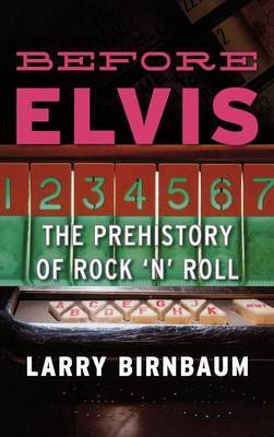 Before Elvis: The Prehistory of Rock 'n' Roll