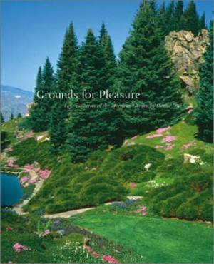 Grounds for Pleasure: Four Centuries of the American Garden